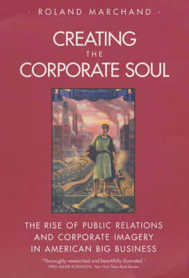 Creating the Corporate Soul by Roland Marchand