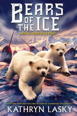 Bears of the Ice #2: The Den of Forever Frost by Kathryn Lasky