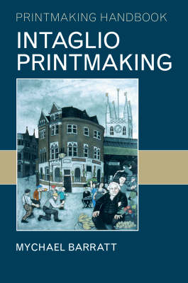 Intaglio Printmaking by Mychael Barratt