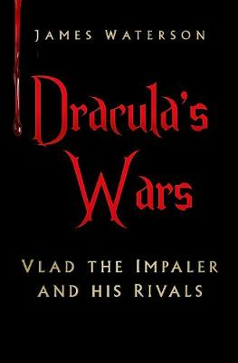Dracula's Wars by James Waterson