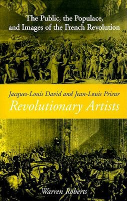 Jacques-Louis David and Jean-Louis Prieur, Revolutionary Artists by Warren Roberts