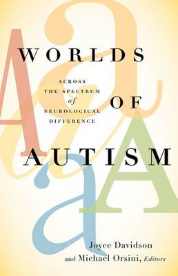 Worlds of Autism: Across the Spectrum of Neurological Difference by Joyce Davidson