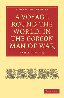 Voyage Round the World, in the Gorgon Man of War; Captain John Parker by Mary Ann Parker