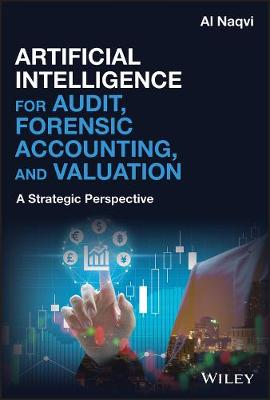 Artificial Intelligence for Audit, Forensic Accounting, and Valuation: A Strategic Perspective by Al Naqvi