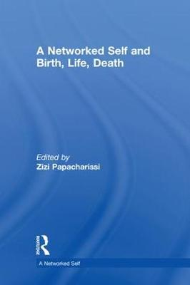 A Networked Self and Birth, Life, Death by Zizi Papacharissi