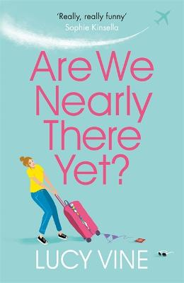 Are We Nearly There Yet?: The ultimate laugh-out-loud holiday read to pack in your beach bag this summer by Lucy Vine