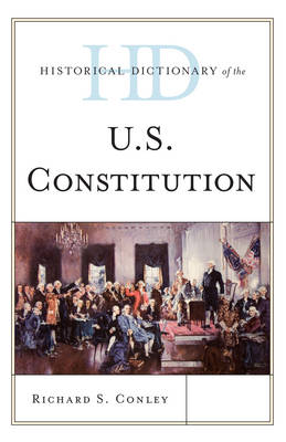 Historical Dictionary of the U.S. Constitution by Richard S. Conley