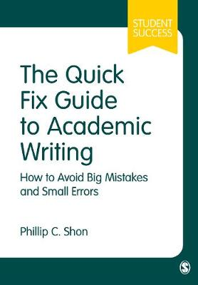The Quick Fix Guide to Academic Writing by Phillip C. Shon