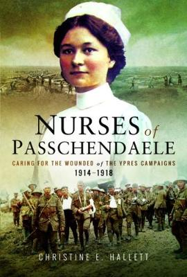 Nurses of Passchendaele by Christine E. Hallett