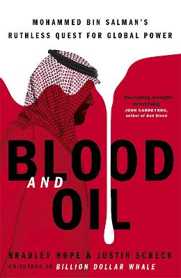 Blood and Oil: Mohammed bin Salman's Ruthless Quest for Global Power: 'The Explosive New Book' book