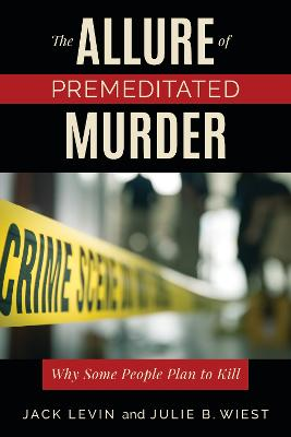 The Allure of Premeditated Murder: Why Some People Plan to Kill by Jack Levin