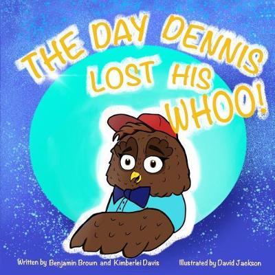 The Day Dennis Lost His Whoo! by Benjamin Brown