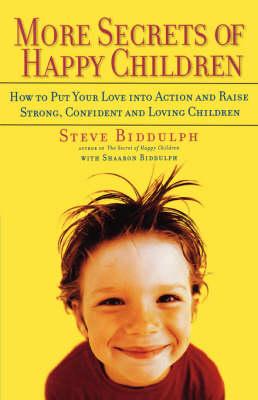 More Secrets of Happy Children by Steve Biddulph