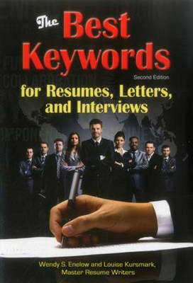 Best Keywords for Resumes, Letters, and Interviews: Powerful Words and Phrases for Landing Great Jobs! by Wendy S Enelow