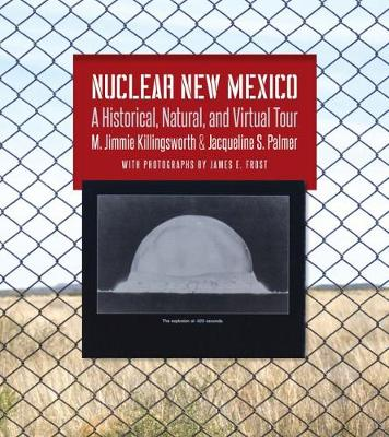 Nuclear New Mexico: A Historical, Natural, and Virtual Tour by M. Jimmie Killingsworth