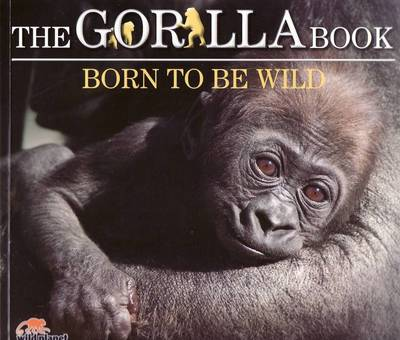Wild Planet: Gorilla Book: Born To Be Wild book