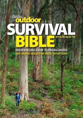 Outdoor Survival Bible: From Building a Fire to Finding Water, Skills for Tricky Situations book