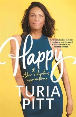 Happy (and other ridiculous aspirations) by Turia Pitt