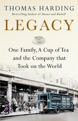 Legacy: One Family, a Cup of Tea and the Company that Took On the World by Thomas Harding