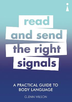 A Practical Guide to Body Language: Read & Send the Right Signals by Glenn Wilson