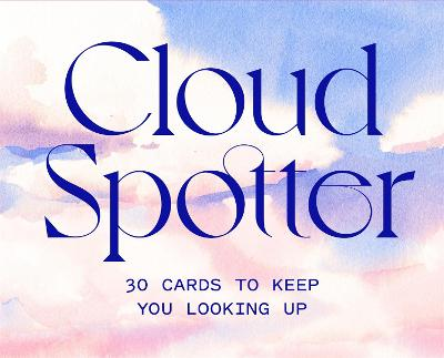 Cloud Spotter: 30 Cards to Keep You Looking Up by Gavin Pretor-Pinney