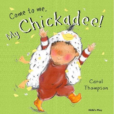 Come to me, My Chickadee! by Carol Thompson