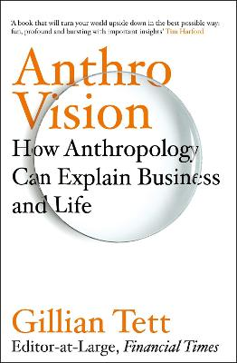Anthro-Vision: How Anthropology Can Explain Business and Life book