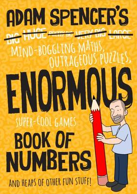 Adam Spencer's Enormous Book of Numbers by Adam Spencer