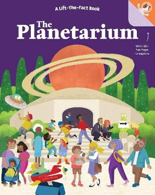 The Planetarium: A Lift-the-Fact Book by Samone Bos