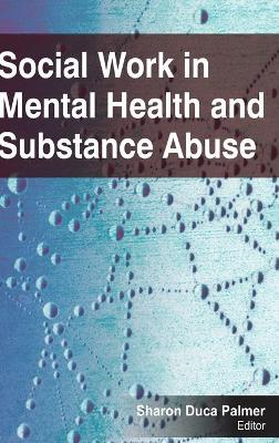 Social Work in Mental Health and Substance Abuse book