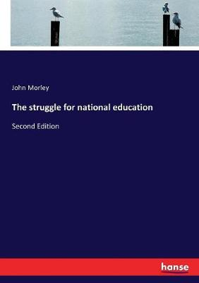 The struggle for national education: Second Edition by John Morley