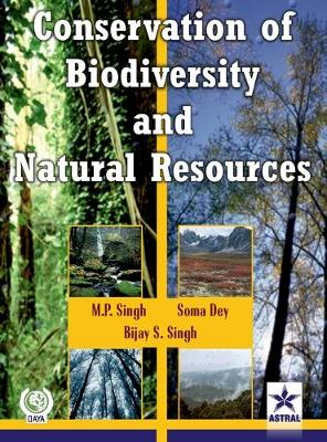 Conservation of Biodiversity and Natural Resources by M. P. Singh