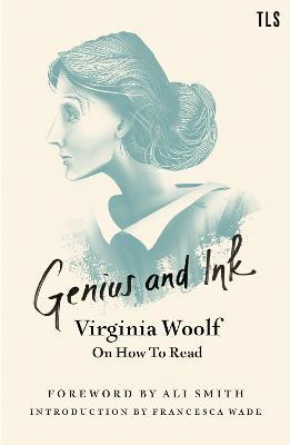 Genius and Ink: Virginia Woolf on How to Read by Virginia Woolf