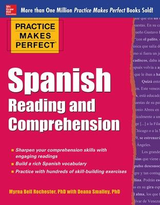 Practice Makes Perfect Spanish Reading and Comprehension by Myrna Bell Rochester