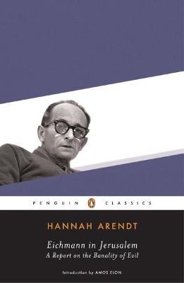 Eichmann in Jerusalem by Hannah Arendt