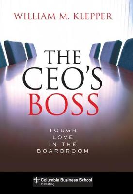 The CEO's Boss: Tough Love in the Boardroom by William Klepper