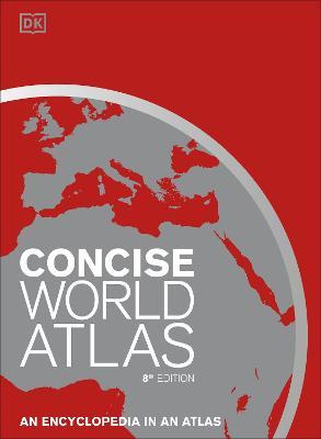 Concise World Atlas: An Encyclopedia in an Atlas by DK