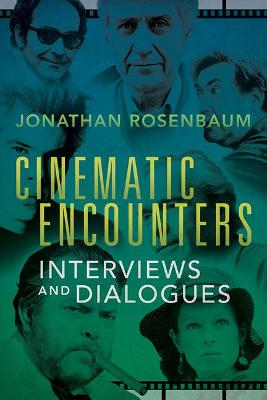 Cinematic Encounters: Interviews and Dialogues by Jonathan Rosenbaum