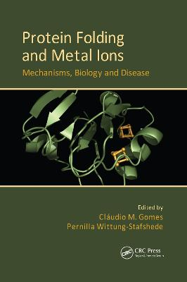 Protein Folding and Metal Ions: Mechanisms, Biology and Disease by Claudio M. Gomes