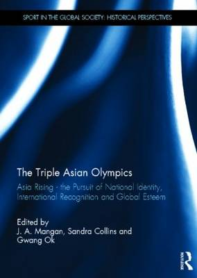 The Triple Asian Olympics - Asia Rising by J. A. Mangan