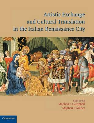 Artistic Exchange and Cultural Translation in the Italian Renaissance City by Stephen J. Campbell