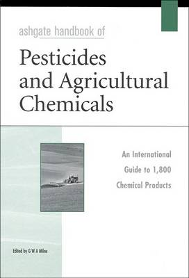 The Ashgate Handbook of Pesticides and Agricultural Chemicals by G. W. A. Milne