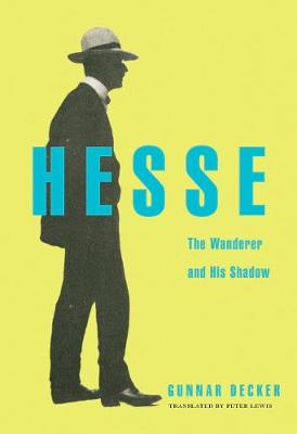 Hesse: The Wanderer and His Shadow by Gunnar Decker