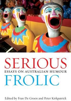 Serious Frolic: Essays On Australian Humour by F. De Groen