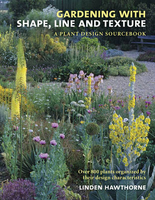Gardening with Shape, Line, and Texture by Linden Hawthorne