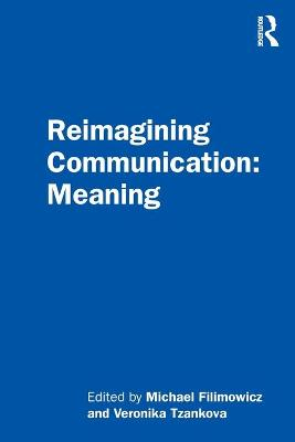Reimagining Communication: Meaning by Michael Filimowicz