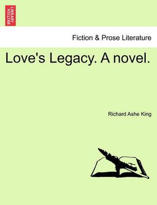 Love's Legacy. a Novel. by Richard Ashe King
