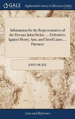 Information for the Representatives of the Deceast John Dickie, ... Defenders; Against Henry, Ann, and David Lizars, ... Pursuers by John Dickie