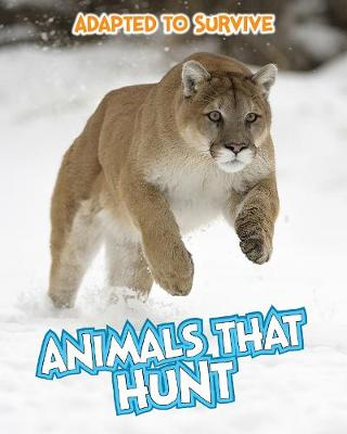 Adapted to Survive: Animals that Hunt by Angela Royston