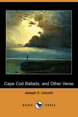 Cape Cod Ballads, and Other Verse (Dodo Press) by Joseph C Lincoln